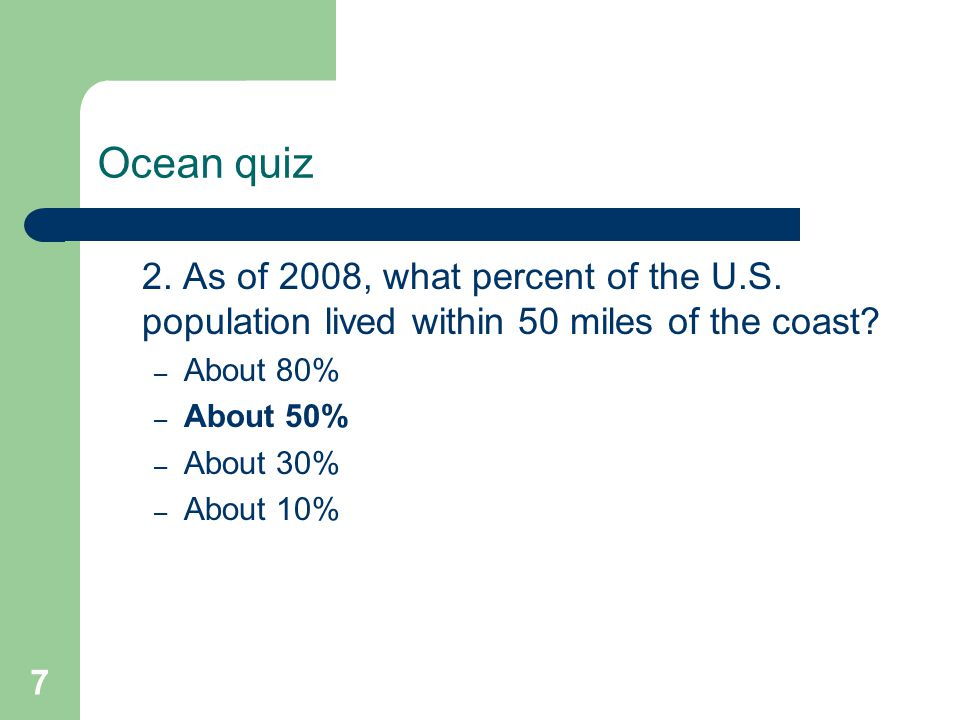 2. As of 2008, what percent of the U.S. population lived within 50 miles of the coast.