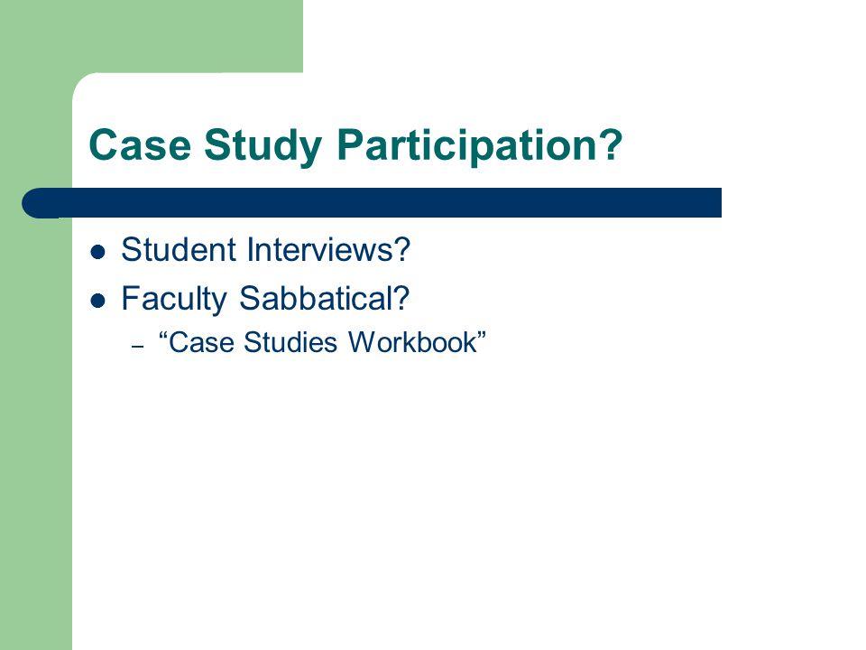 "Case Study Participation? Student Interviews? Faculty Sabbatical? – ""Case Studies Workbook"""