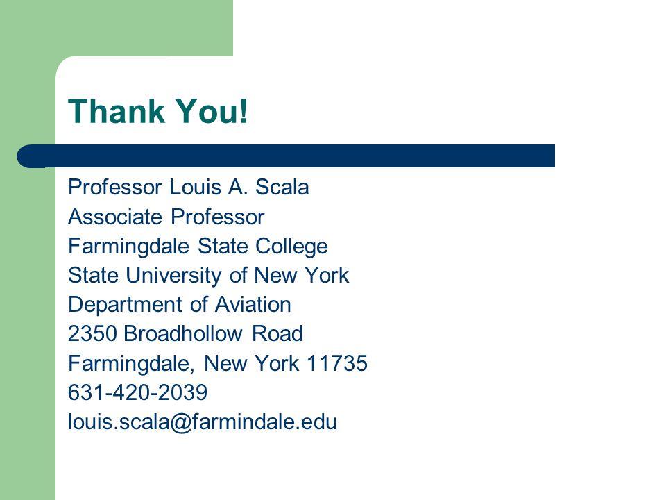 Thank You! Professor Louis A. Scala Associate Professor Farmingdale State College State University of New York Department of Aviation 2350 Broadhollow