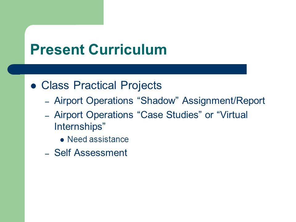 """Present Curriculum Class Practical Projects – Airport Operations """"Shadow"""" Assignment/Report – Airport Operations """"Case Studies"""" or """"Virtual Internship"""