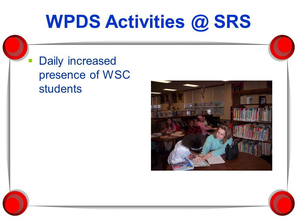 WPDS Activities @ SRS  Daily increased presence of WSC students