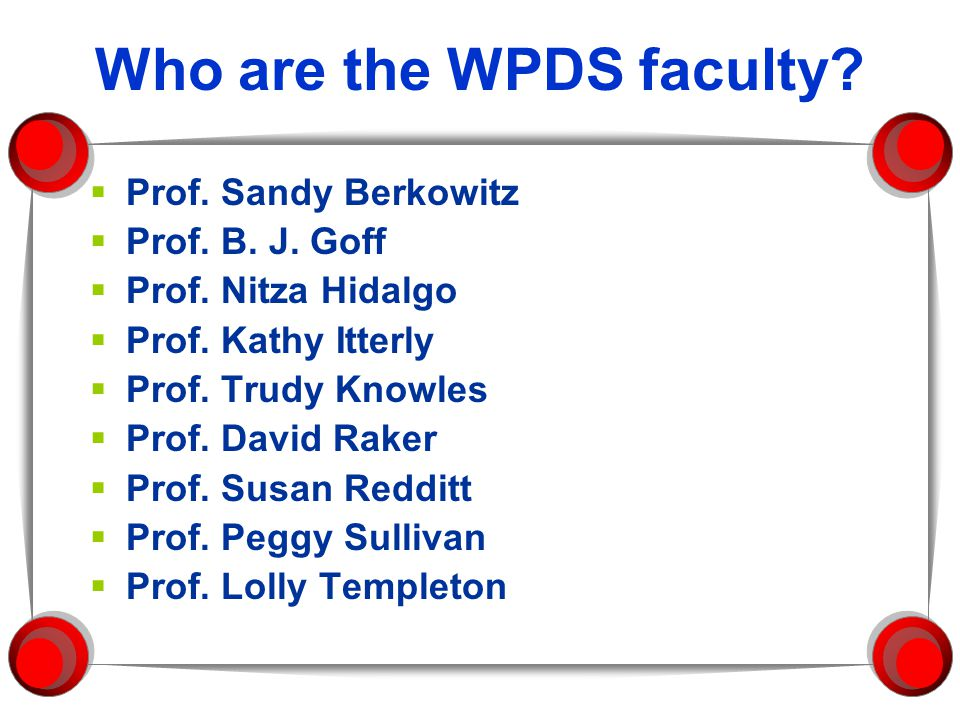 Who are the WPDS faculty.  Prof. Sandy Berkowitz  Prof.