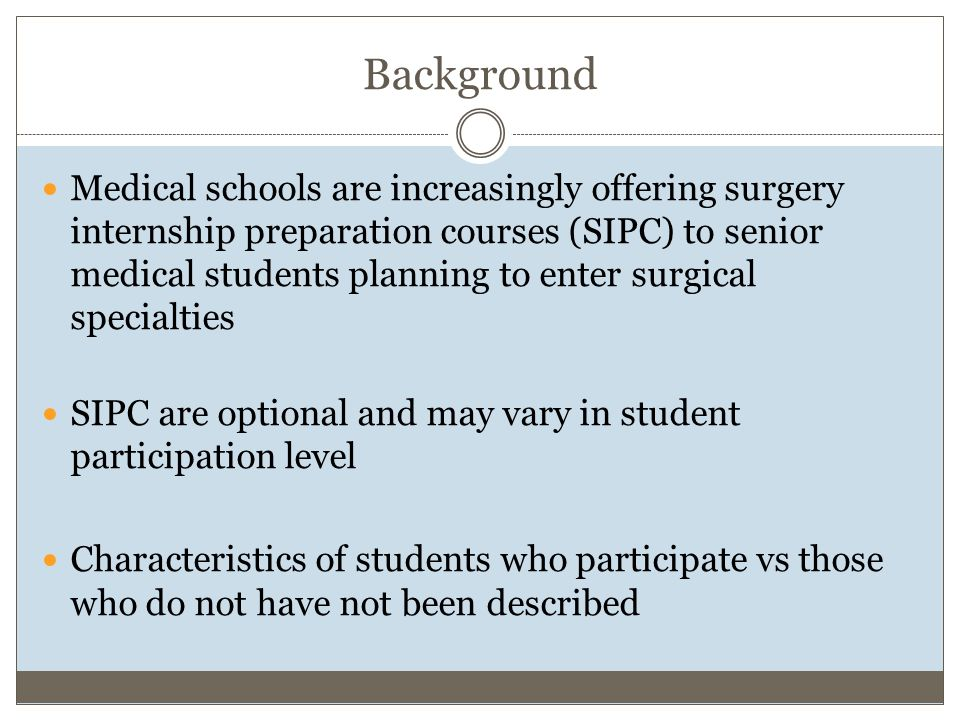 In 2006 we initiated a senior skills preparation course open to students in any surgical specialty Students planning to enter a surgical internship are invited via an email announcement Enrollment on a first-come, first- served basis JACS 2008; 206:897-907.