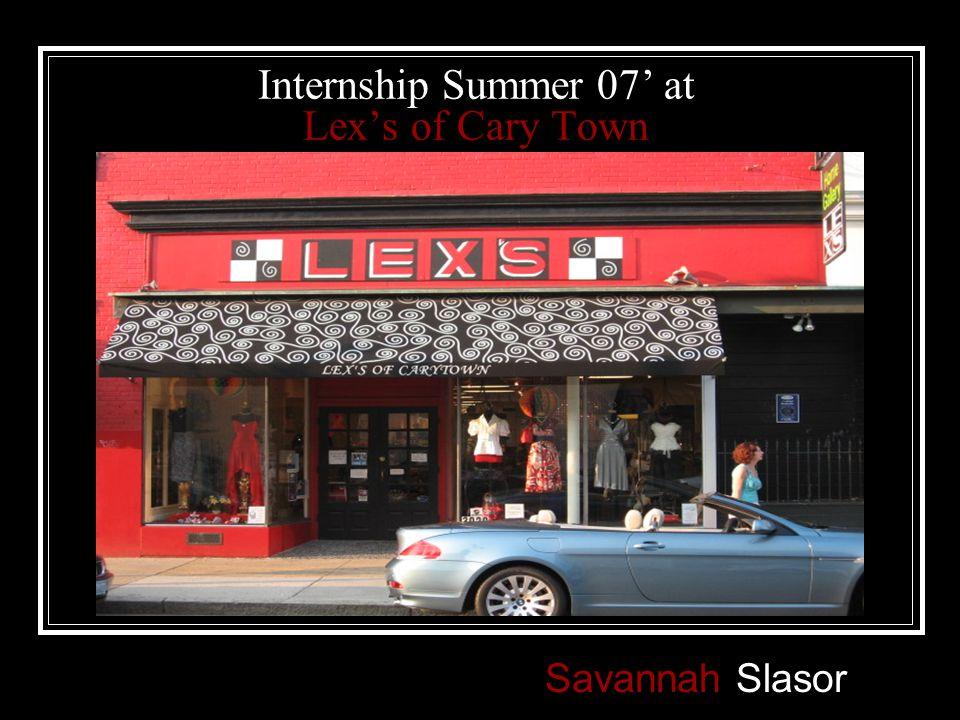 Internship Summer 07' at Lex's of Cary Town Savannah Slasor