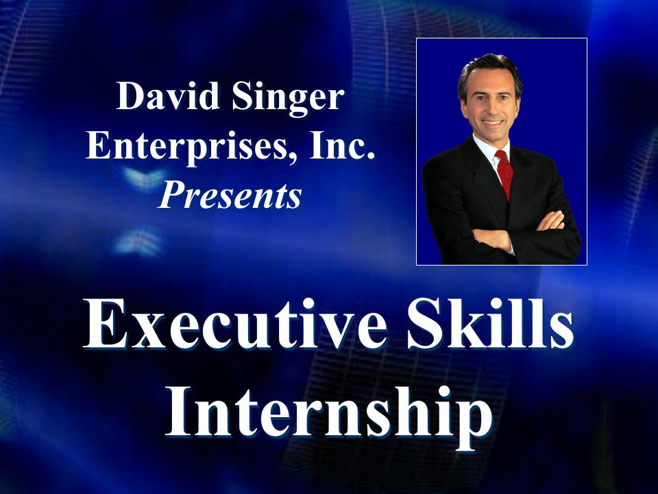David Singer Enterprises, Inc. Presents Executive Skills Internship