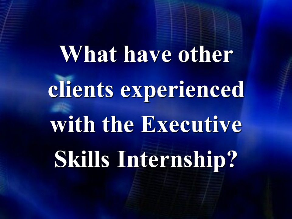 What have other clients experienced with the Executive Skills Internship