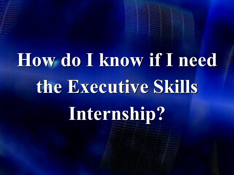 How do I know if I need the Executive Skills Internship