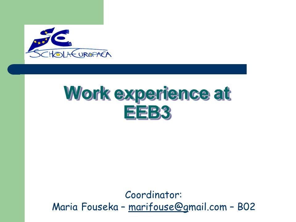 Work experience at EEB3 Coordinator: Maria Fouseka – marifouse@gmail.com – B02marifouse@g