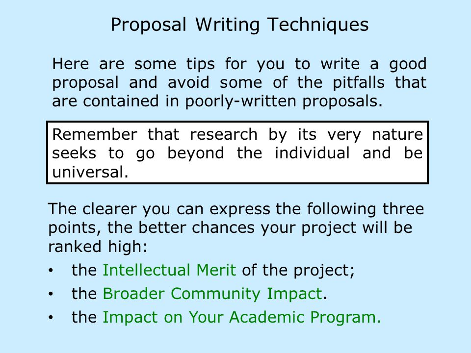 Proposal Writing Techniques Here are some tips for you to write a good proposal and avoid some of the pitfalls that are contained in poorly-written proposals.