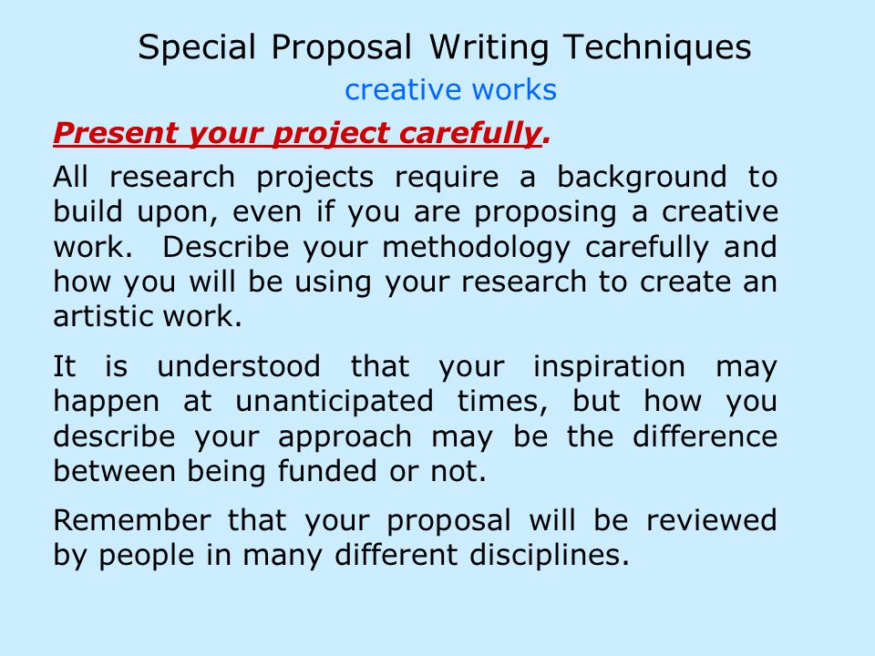Special Proposal Writing Techniques creative works All research projects require a background to build upon, even if you are proposing a creative work.