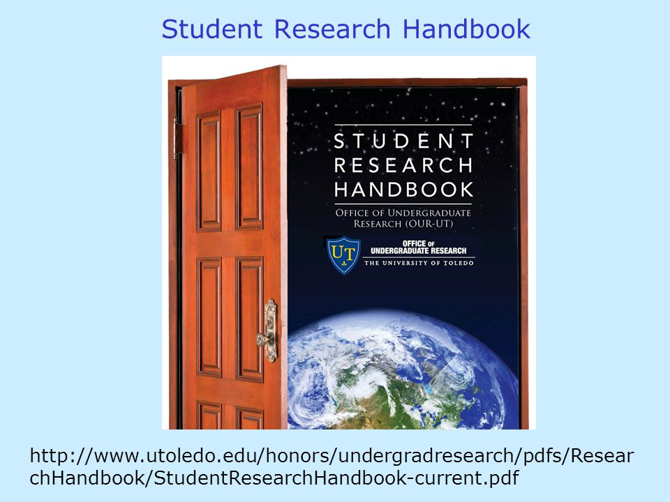 Student Research Handbook http://www.utoledo.edu/honors/undergradresearch/pdfs/Resear chHandbook/StudentResearchHandbook-current.pdf
