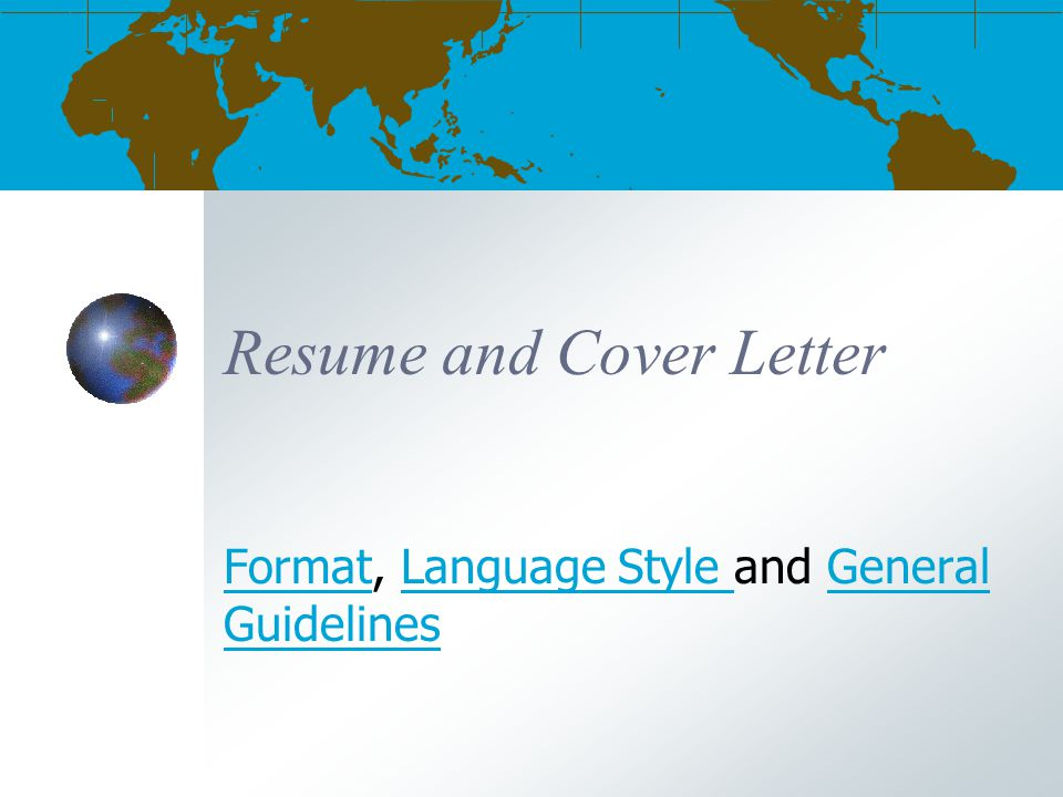 Resume and Cover Letter FormatFormat, Language Style and General GuidelinesLanguage Style General Guidelines