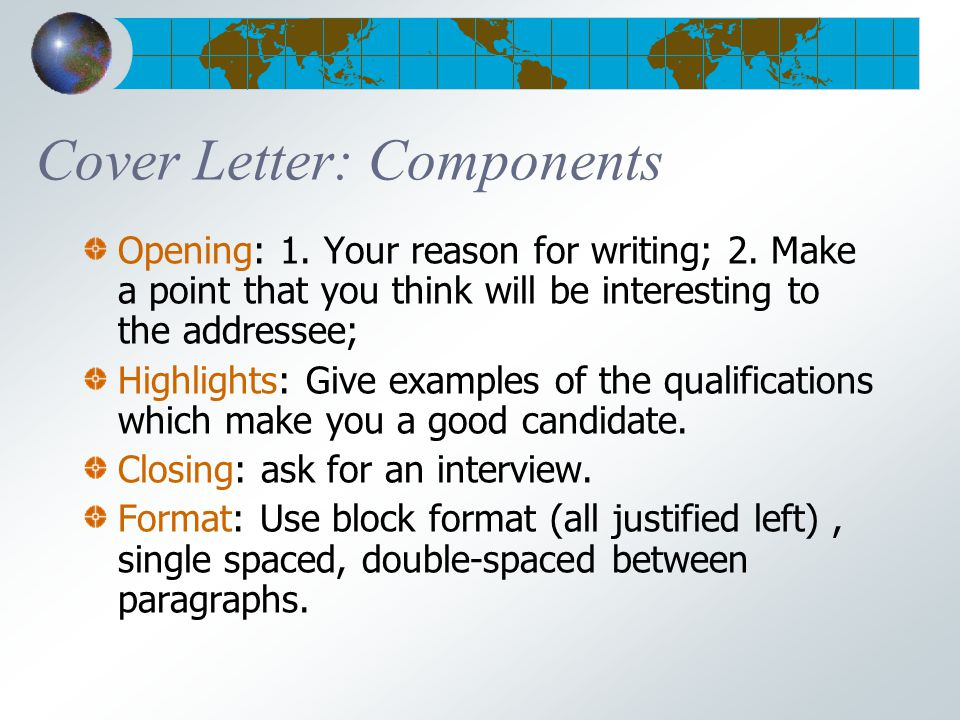 Cover Letter: Components Opening: 1.Your reason for writing; 2.