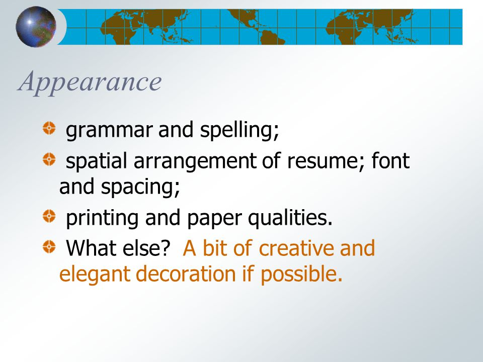 Appearance grammar and spelling; spatial arrangement of resume; font and spacing; printing and paper qualities.