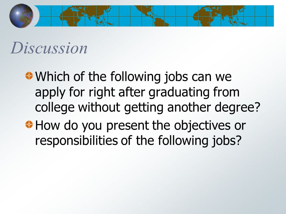 Discussion Which of the following jobs can we apply for right after graduating from college without getting another degree.