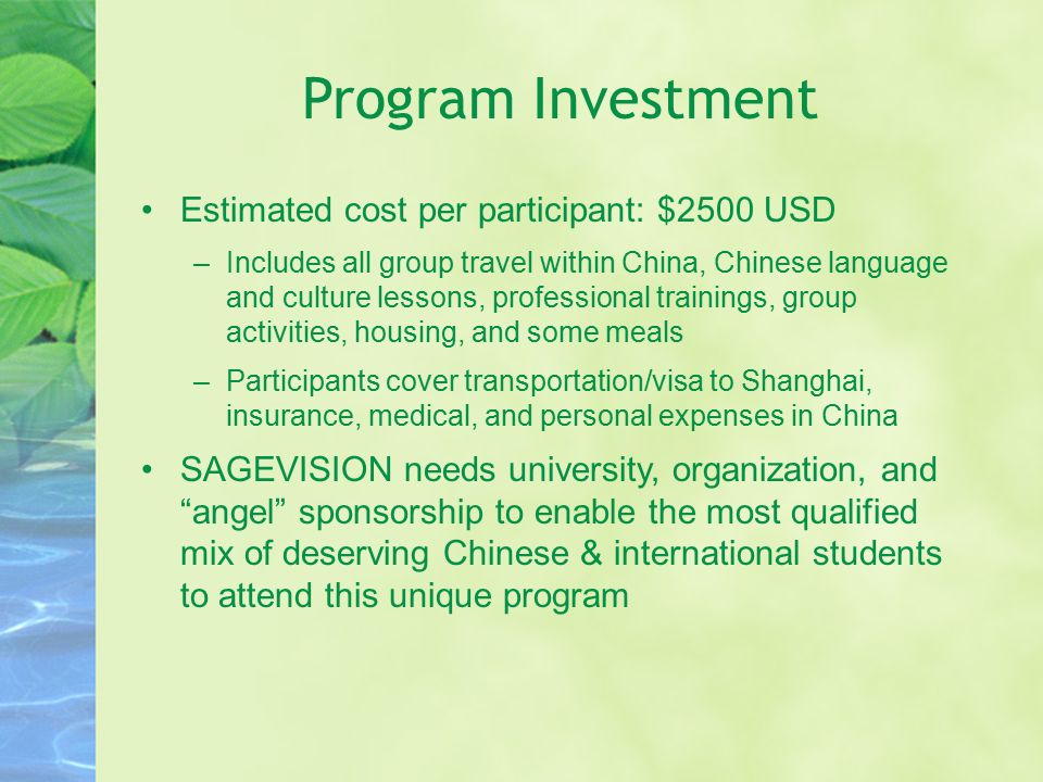 Program Investment Estimated cost per participant: $2500 USD –Includes all group travel within China, Chinese language and culture lessons, profession