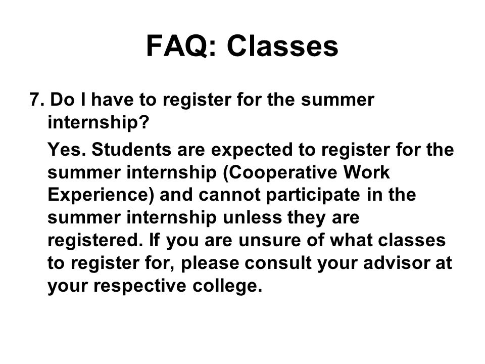 FAQ: Classes 7. Do I have to register for the summer internship.