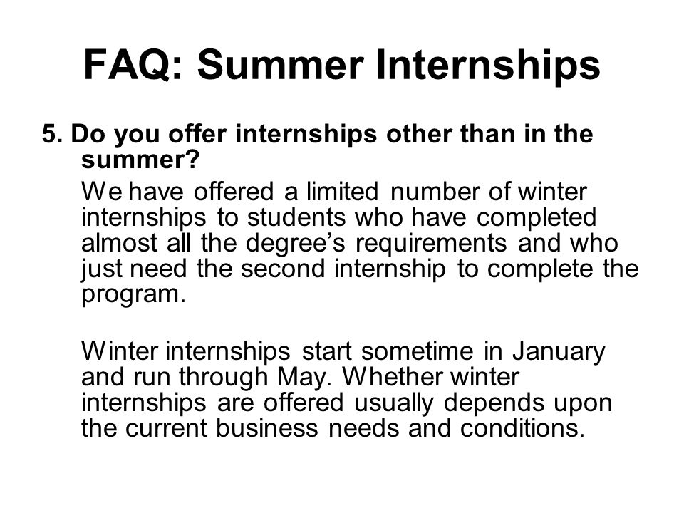 FAQ: Summer Internships 5. Do you offer internships other than in the summer.