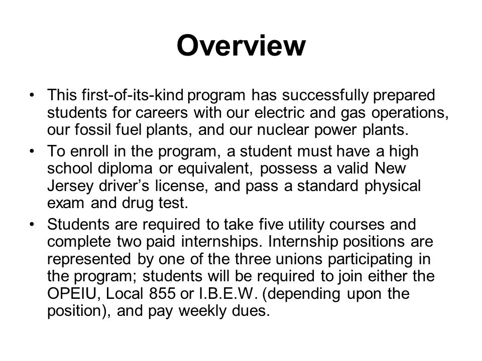 Overview This first-of-its-kind program has successfully prepared students for careers with our electric and gas operations, our fossil fuel plants, and our nuclear power plants.