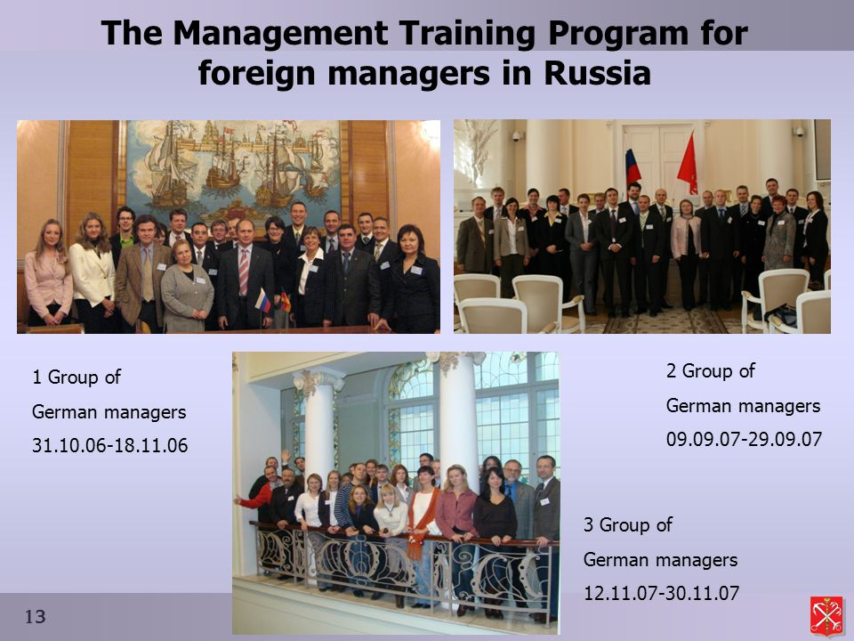The Management Training Program for foreign managers in Russia 13 1 Group of German managers 31.10.06-18.11.06 2 Group of German managers 09.09.07-29.09.07 3 Group of German managers 12.11.07-30.11.07
