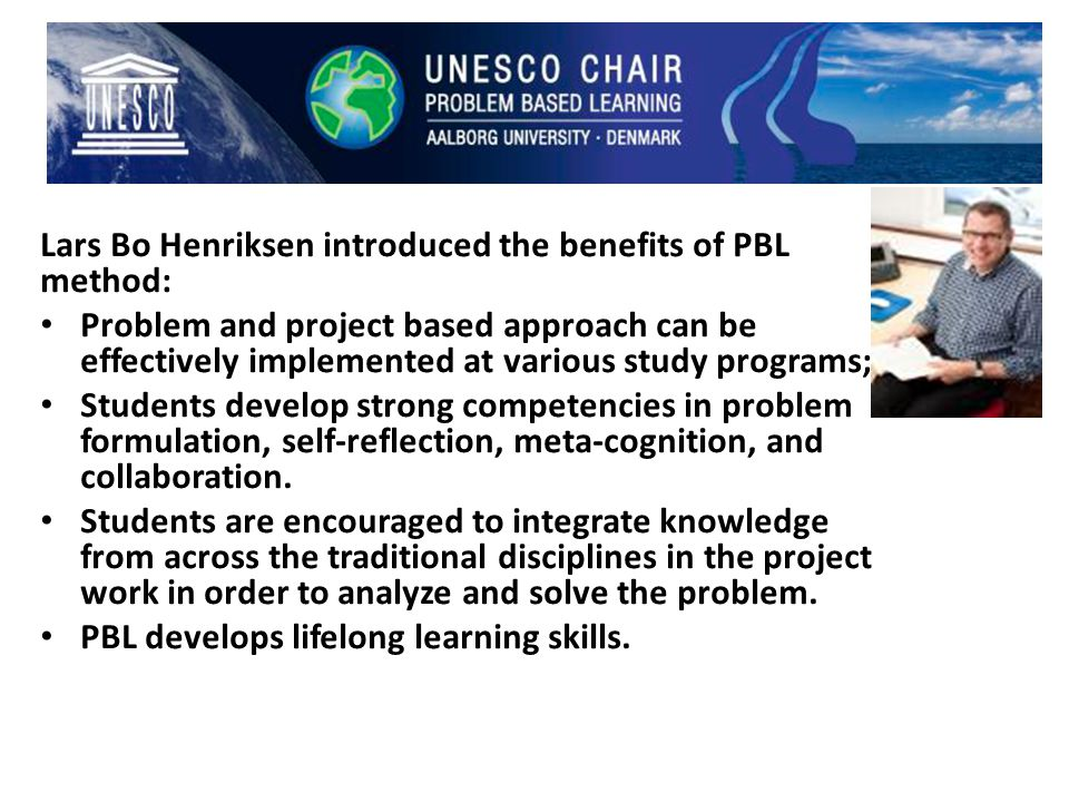 Lars Bo Henriksen introduced the benefits of PBL method: Problem and project based approach can be effectively implemented at various study programs;