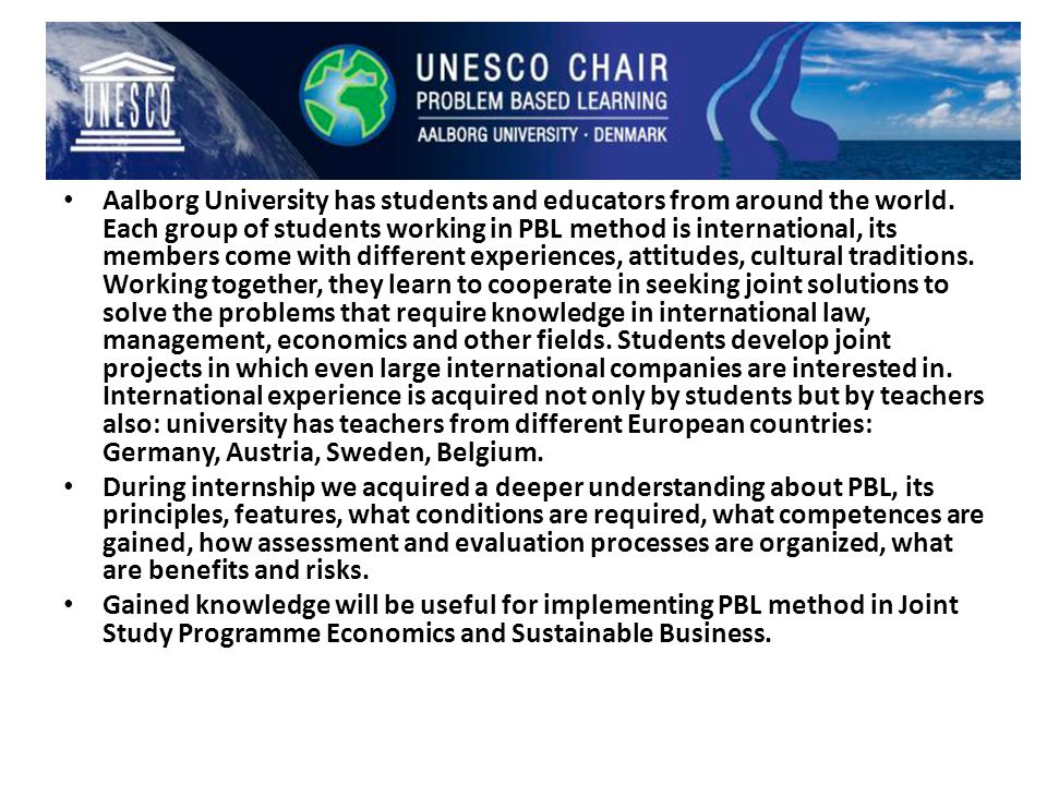 Aalborg University has students and educators from around the world. Each group of students working in PBL method is international, its members come w