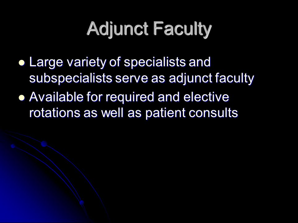 Adjunct Faculty Large variety of specialists and subspecialists serve as adjunct faculty Large variety of specialists and subspecialists serve as adju