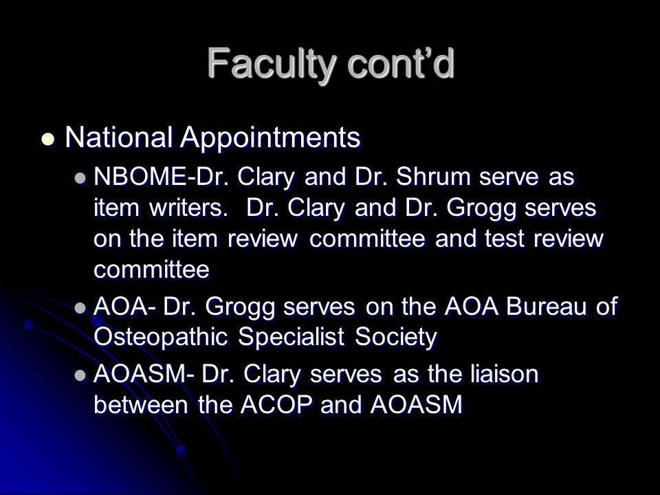 Faculty cont'd National Appointments National Appointments NBOME-Dr. Clary and Dr. Shrum serve as item writers. Dr. Clary and Dr. Grogg serves on the