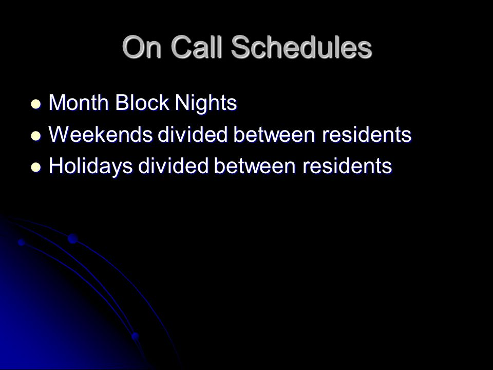 On Call Schedules Month Block Nights Month Block Nights Weekends divided between residents Weekends divided between residents Holidays divided between residents Holidays divided between residents