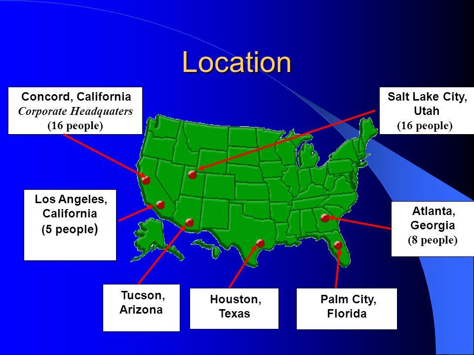 Location Concord, California Corporate Headquaters (16 people) Los Angeles, California (5 people ) Tucson, Arizona Houston, Texas Palm City, Florida Atlanta, Georgia (8 people) Salt Lake City, Utah (16 people))