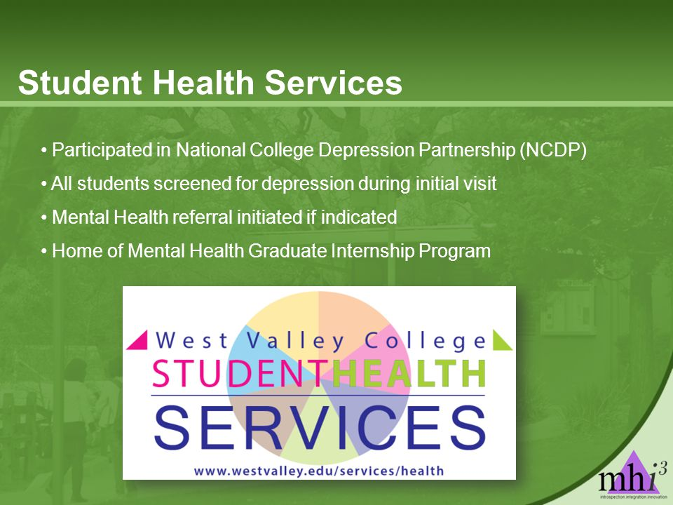 Participated in National College Depression Partnership (NCDP) All students screened for depression during initial visit Mental Health referral initiated if indicated Home of Mental Health Graduate Internship Program Student Health Services