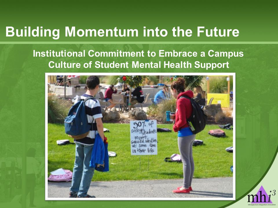 Building Momentum into the Future Institutional Commitment to Embrace a Campus Culture of Student Mental Health Support