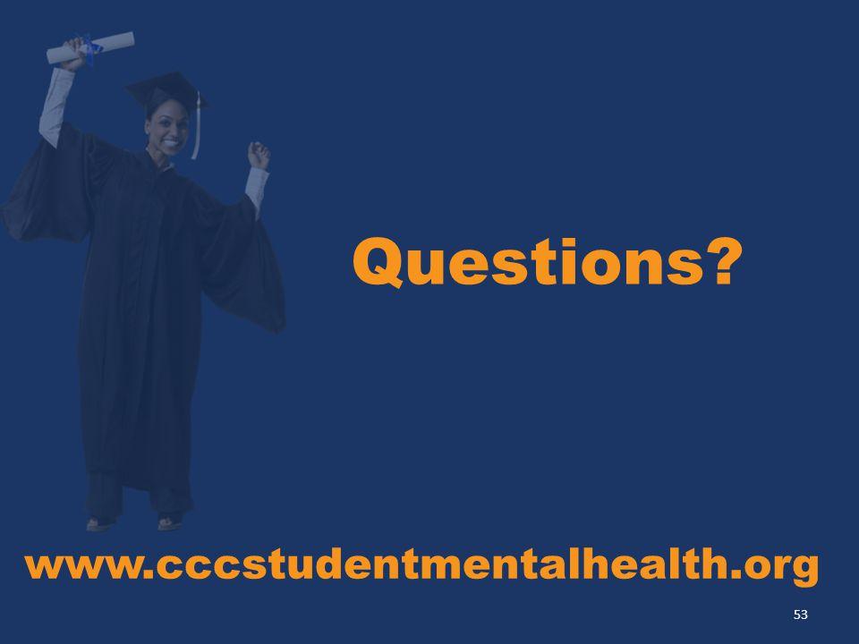 Questions www.cccstudentmentalhealth.org 53