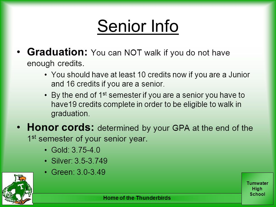 Tumwater High School Senior Info Graduation: You can NOT walk if you do not have enough credits. You should have at least 10 credits now if you are a