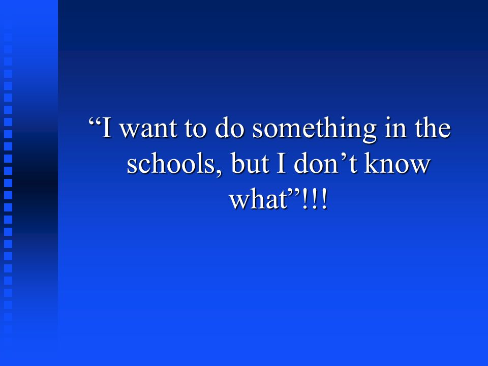 I want to do something in the schools, but I don't know what !!!