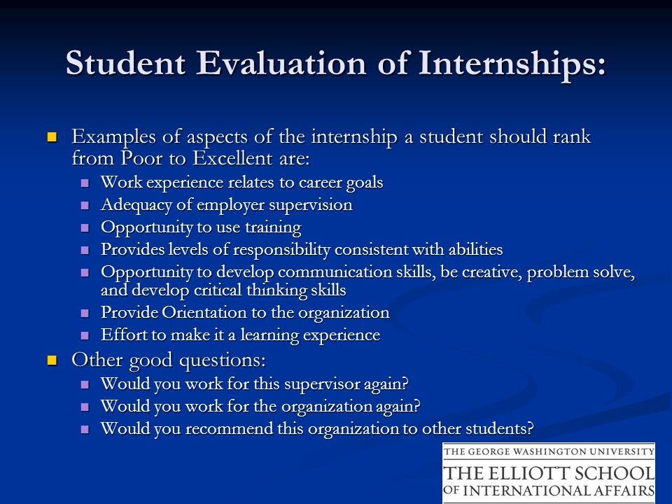 Student Evaluation of Internships: Examples of aspects of the internship a student should rank from Poor to Excellent are: Examples of aspects of the
