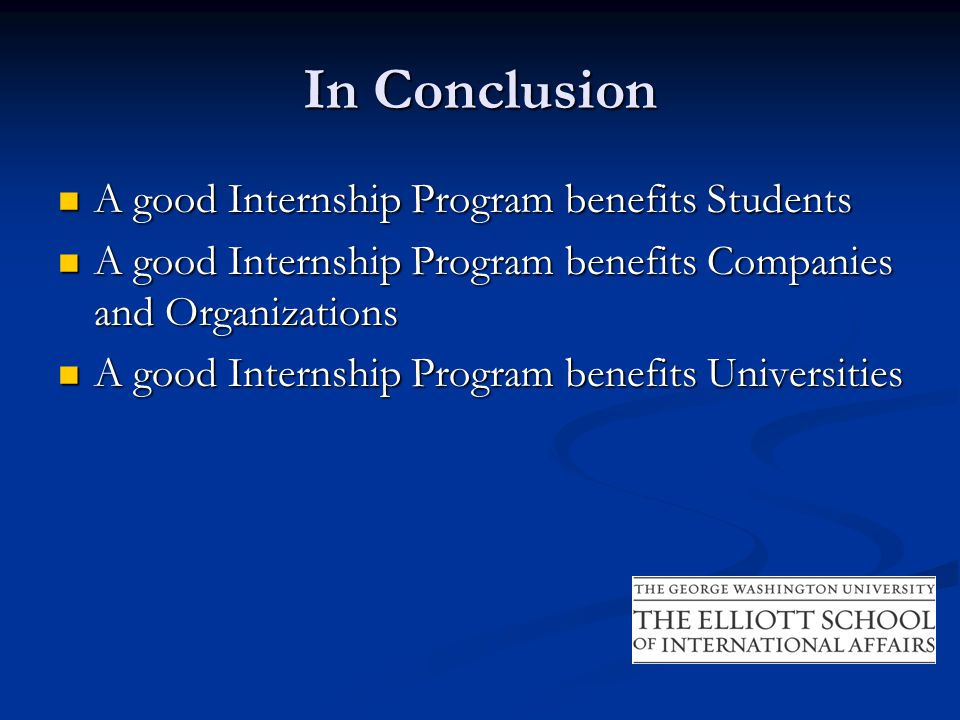 In Conclusion A good Internship Program benefits Students A good Internship Program benefits Students A good Internship Program benefits Companies and Organizations A good Internship Program benefits Companies and Organizations A good Internship Program benefits Universities A good Internship Program benefits Universities