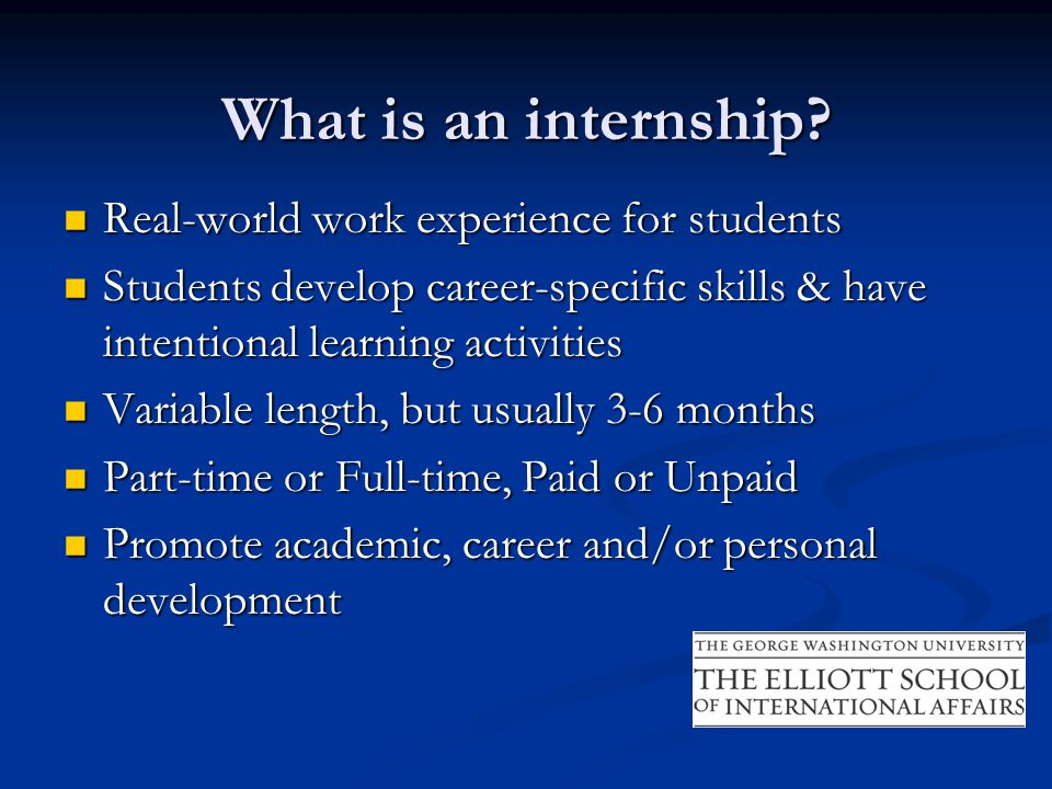 What is an internship? Real-world work experience for students Real-world work experience for students Students develop career-specific skills & have