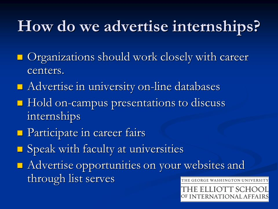 How do we advertise internships? Organizations should work closely with career centers. Organizations should work closely with career centers. Adverti