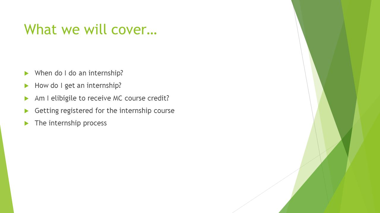 What we will cover…  When do I do an internship.  How do I get an internship.