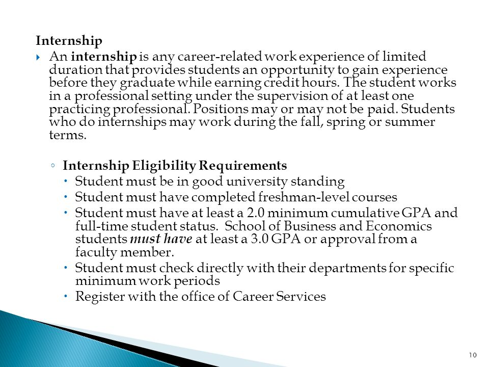Internship  An internship is any career-related work experience of limited duration that provides students an opportunity to gain experience before they graduate while earning credit hours.