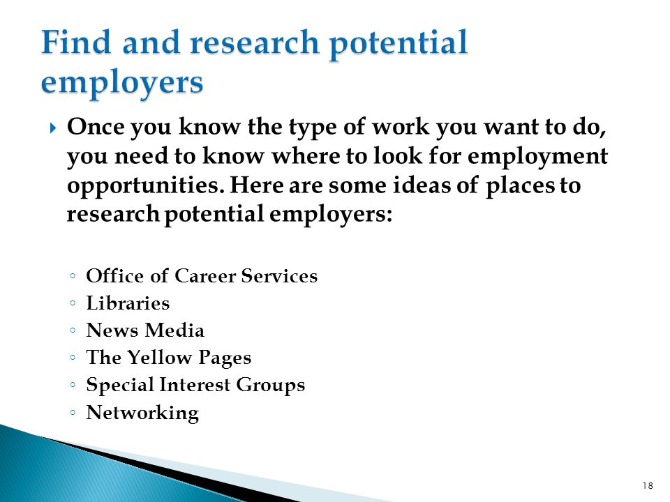  Once you know the type of work you want to do, you need to know where to look for employment opportunities.