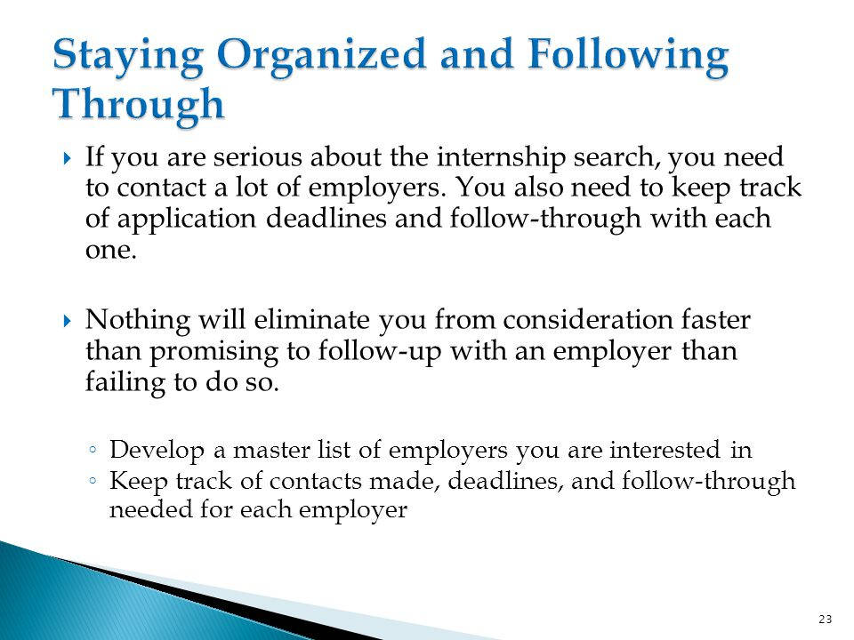  If you are serious about the internship search, you need to contact a lot of employers.