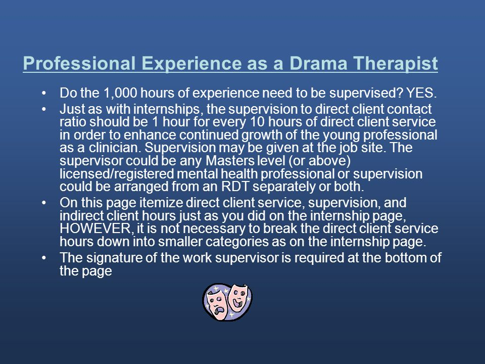 Professional Experience as a Drama Therapist Do the 1,000 hours of experience need to be supervised.