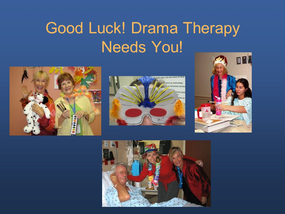 Good Luck! Drama Therapy Needs You!