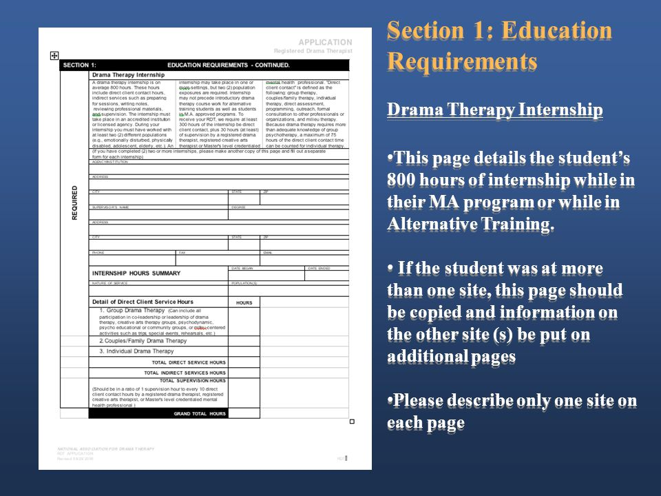Section 1: Education Requirements Drama Therapy Internship This page details the student's 800 hours of internship while in their MA program or while in Alternative Training.