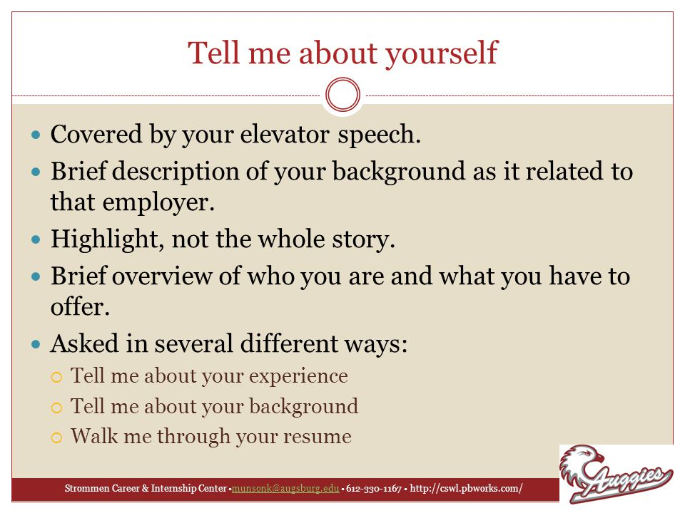 Strommen Career & Internship Center munsonk@augsburg.edu 612-330-1167 http://cswl.pbworks.com/munsonk@augsburg.edu Tell me about yourself Covered by your elevator speech.