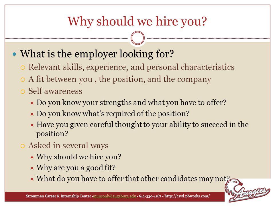 Strommen Career & Internship Center munsonk@augsburg.edu 612-330-1167 http://cswl.pbworks.com/munsonk@augsburg.edu Why should we hire you.