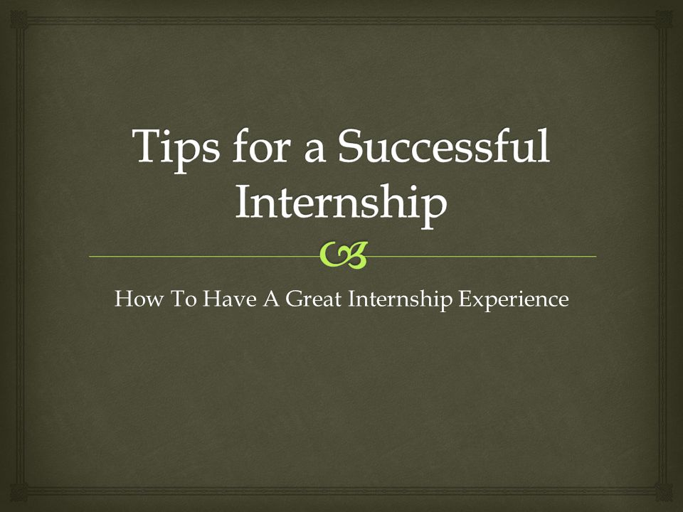 How To Have A Great Internship Experience