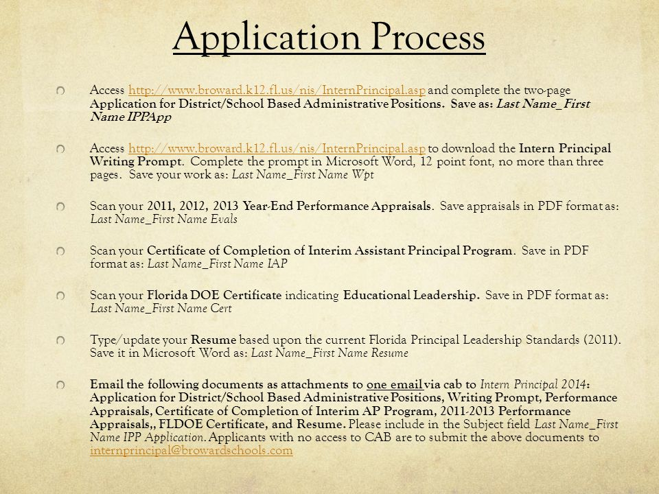 Application Process Access http://www.broward.k12.fl.us/nis/InternPrincipal.asp and complete the two-page Application for District/School Based Administrative Positions.